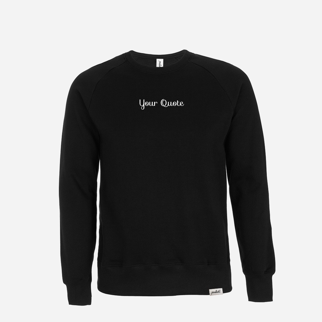 The Your Quote sweatshirt