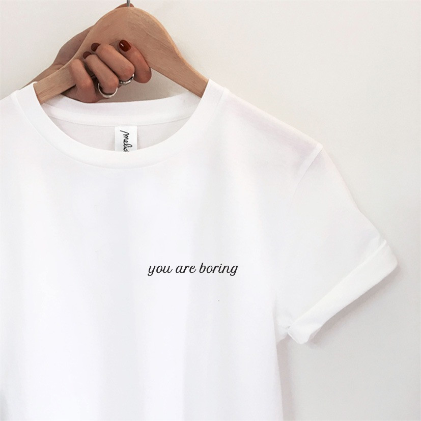 The YOU ARE BORING Tee