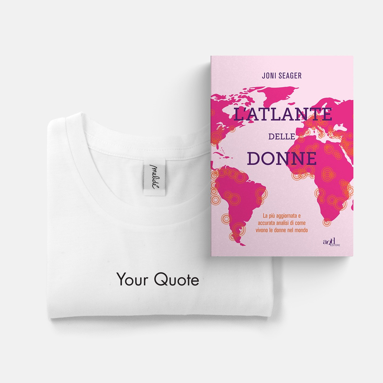 T-shirt YOUR QUOTE + ATLANTE DELLE DONNE kit - ultimate